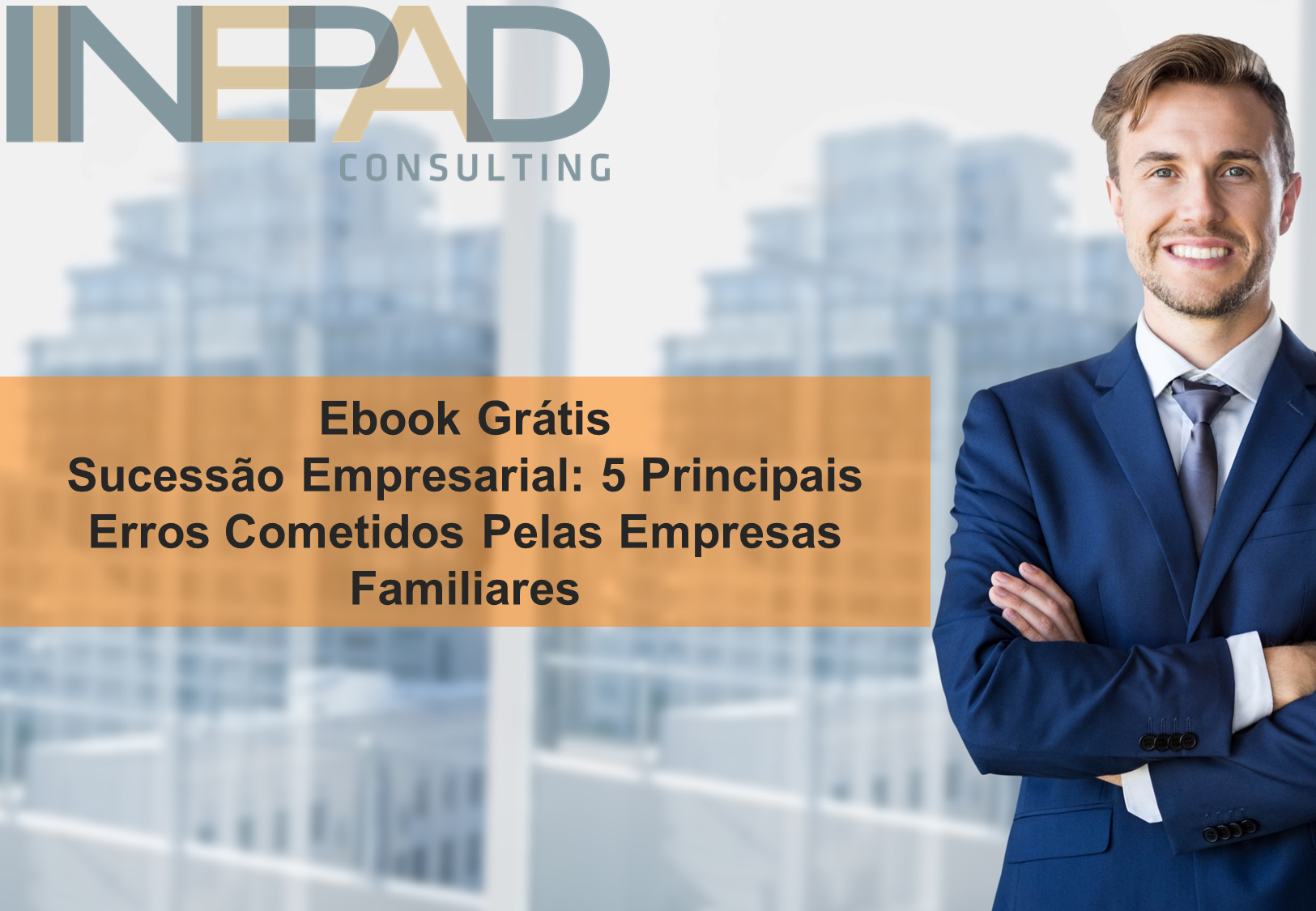 Ebook – Sucessão Empresarial: 5 Principais Erros Cometidos Pelas Empresas Familiares